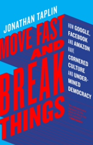 Jonathan Taplin: Move Fast and break things.