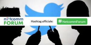 Per saperne di più, #NetcommForum è l'hashtag su Twitter